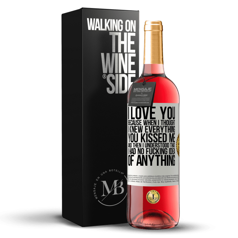 24,95 € Free Shipping | Rosé Wine ROSÉ Edition I LOVE YOU Because when I thought I knew everything you kissed me. And then I understood that I had no fucking idea of White Label. Customizable label Young wine Harvest 2020 Tempranillo