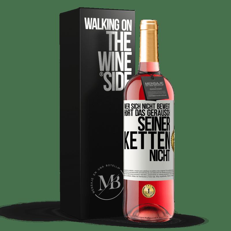 24,95 € Kostenloser Versand | Roséwein ROSÉ Ausgabe Wer sich nicht bewegt, hört das Geräusch seiner Ketten nicht Weißes Etikett. Anpassbares Etikett Junger Wein Ernte 2020 Tempranillo