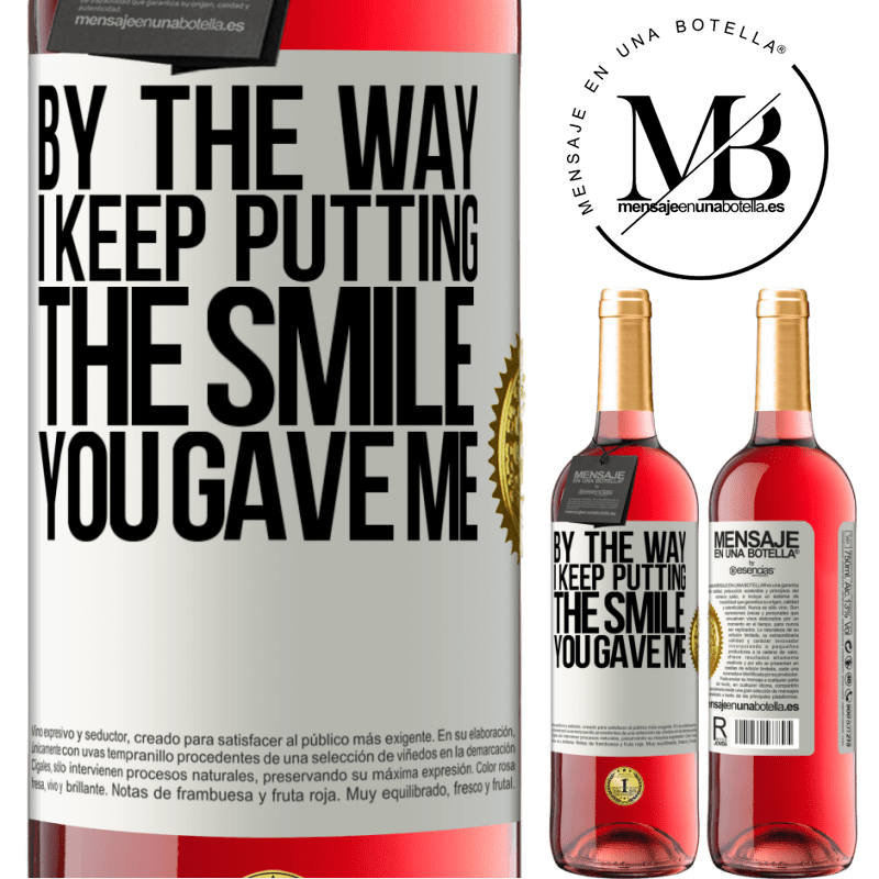 24,95 € Free Shipping   Rosé Wine ROSÉ Edition By the way, I keep putting the smile you gave me White Label. Customizable label Young wine Harvest 2020 Tempranillo