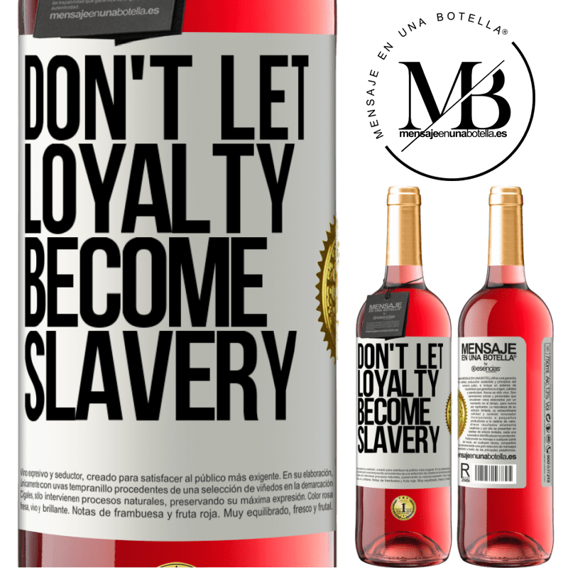 24,95 € Free Shipping | Rosé Wine ROSÉ Edition Don't let loyalty become slavery White Label. Customizable label Young wine Harvest 2020 Tempranillo