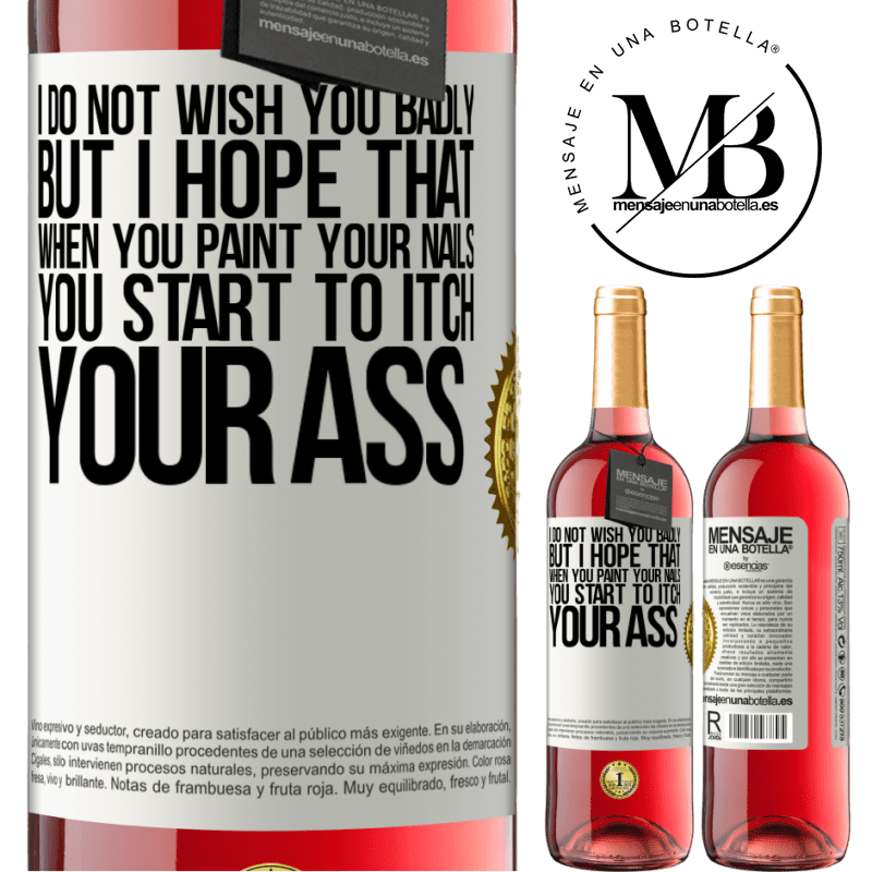 24,95 € Free Shipping | Rosé Wine ROSÉ Edition I do not wish you badly, but I hope that when you paint your nails you start to itch your ass White Label. Customizable label Young wine Harvest 2020 Tempranillo
