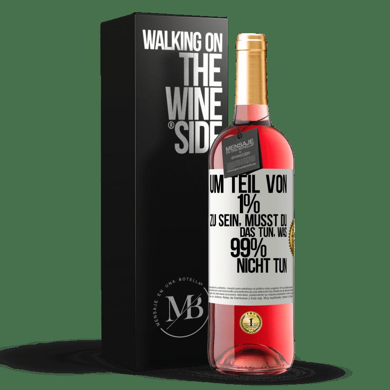 24,95 € Kostenloser Versand   Roséwein ROSÉ Ausgabe Um Teil von 1% zu sein, müssen Sie das tun, was 99% nicht tun Weißes Etikett. Anpassbares Etikett Junger Wein Ernte 2020 Tempranillo