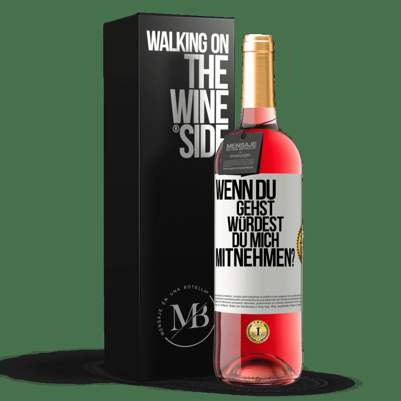 24,95 € Kostenloser Versand   Roséwein ROSÉ Ausgabe wenn du gehst, würdest du mich mitnehmen? Weißes Etikett. Anpassbares Etikett Junger Wein Ernte 2020 Tempranillo