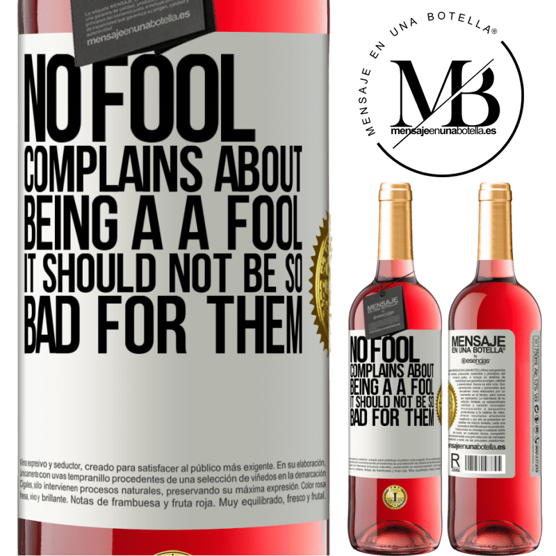 24,95 € Free Shipping   Rosé Wine ROSÉ Edition No fool complains about being a a fool. It should not be so bad for them White Label. Customizable label Young wine Harvest 2020 Tempranillo