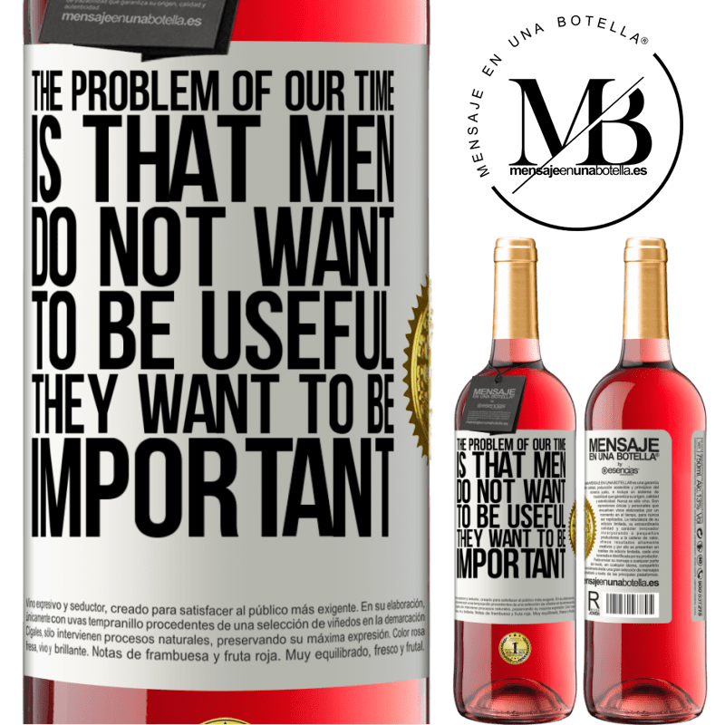 24,95 € Free Shipping   Rosé Wine ROSÉ Edition The problem of our age is that men do not want to be useful, but important White Label. Customizable label Young wine Harvest 2020 Tempranillo