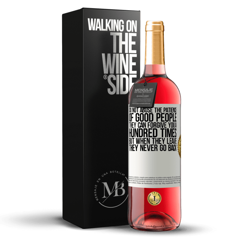 24,95 € Free Shipping | Rosé Wine ROSÉ Edition Do not abuse the patience of good people. They can forgive you a hundred times, but when they leave, they never go back White Label. Customizable label Young wine Harvest 2020 Tempranillo