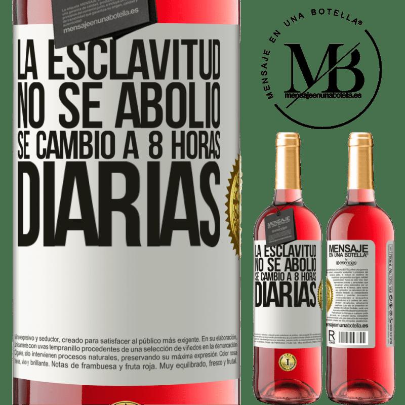 24,95 € Envoi gratuit   Vin rosé Édition ROSÉ L'esclavage n'a pas été aboli, il a été changé à 8 heures par jour Étiquette Blanche. Étiquette personnalisable Vin jeune Récolte 2020 Tempranillo