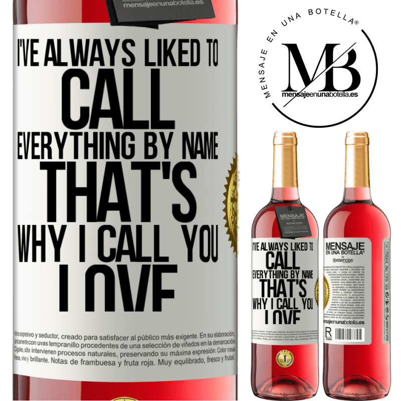 24,95 € Free Shipping | Rosé Wine ROSÉ Edition I've always liked to call everything by name, that's why I call you love White Label. Customizable label Young wine Harvest 2020 Tempranillo
