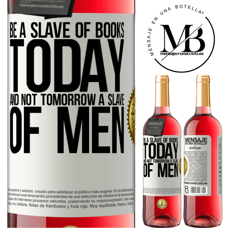 24,95 € Free Shipping   Rosé Wine ROSÉ Edition Be a slave of books today and not tomorrow a slave of men White Label. Customizable label Young wine Harvest 2020 Tempranillo