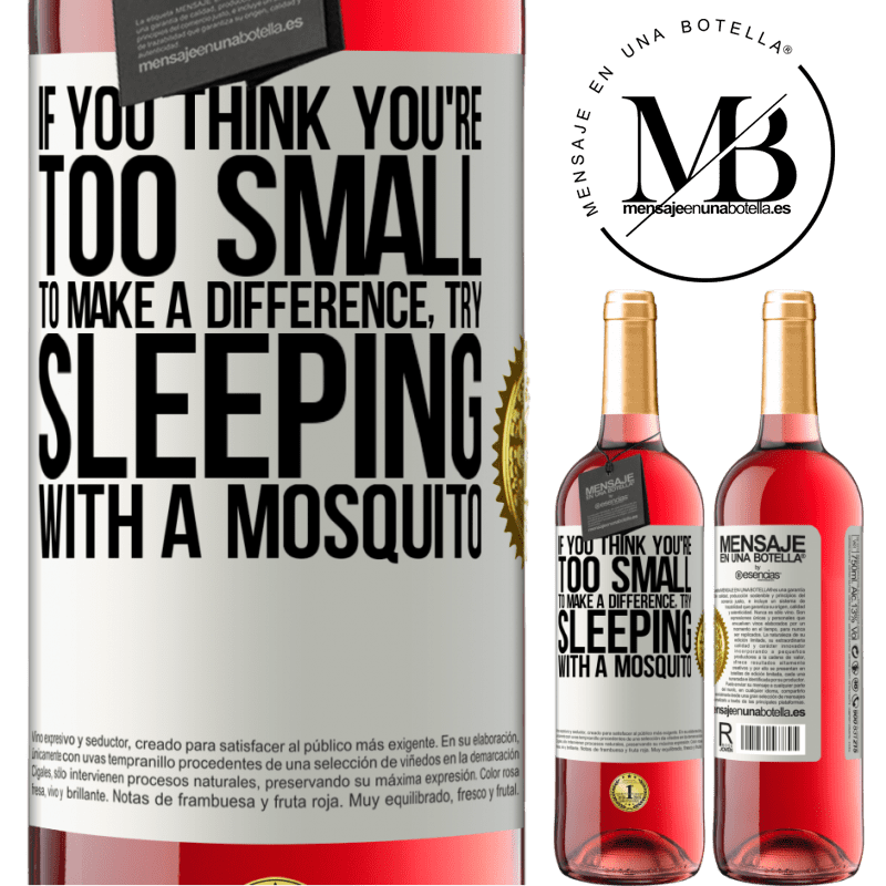 24,95 € Free Shipping | Rosé Wine ROSÉ Edition If you think you're too small to make a difference, try sleeping with a mosquito White Label. Customizable label Young wine Harvest 2020 Tempranillo