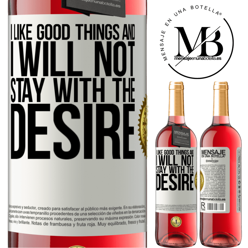 24,95 € Free Shipping   Rosé Wine ROSÉ Edition I like the good and I will not stay with the desire White Label. Customizable label Young wine Harvest 2020 Tempranillo