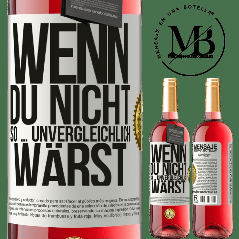 24,95 € Kostenloser Versand | Roséwein ROSÉ Ausgabe Wenn du nicht so ... unvergleichlich wärst Weißes Etikett. Anpassbares Etikett Junger Wein Ernte 2020 Tempranillo
