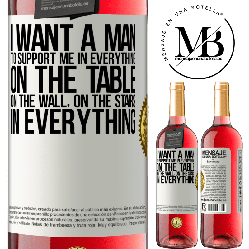 24,95 € Free Shipping | Rosé Wine ROSÉ Edition I want a man to support me in everything ... On the table, on the wall, on the stairs ... In everything White Label. Customizable label Young wine Harvest 2020 Tempranillo