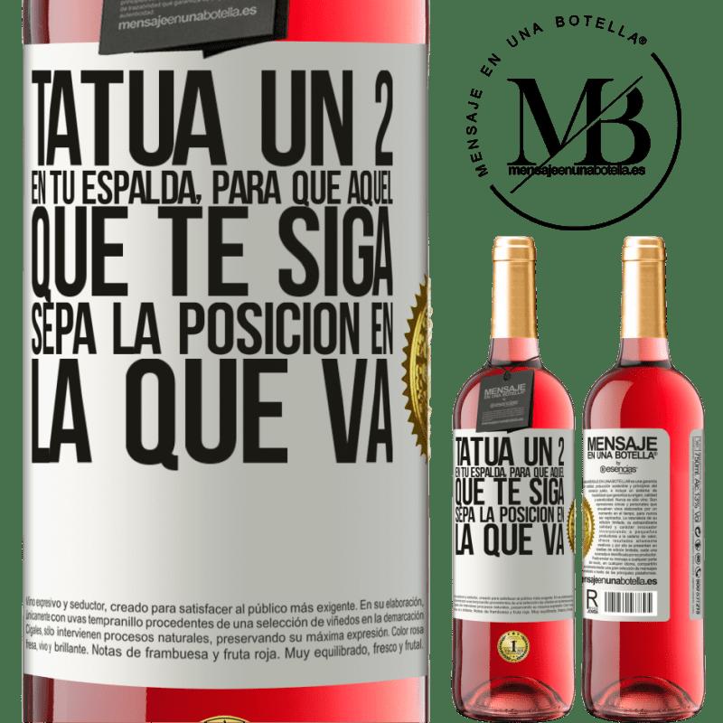 24,95 € Envoi gratuit | Vin rosé Édition ROSÉ Tatouez un 2 sur votre dos, pour que celui qui vous suit connaisse la position dans laquelle il va Étiquette Blanche. Étiquette personnalisable Vin jeune Récolte 2020 Tempranillo