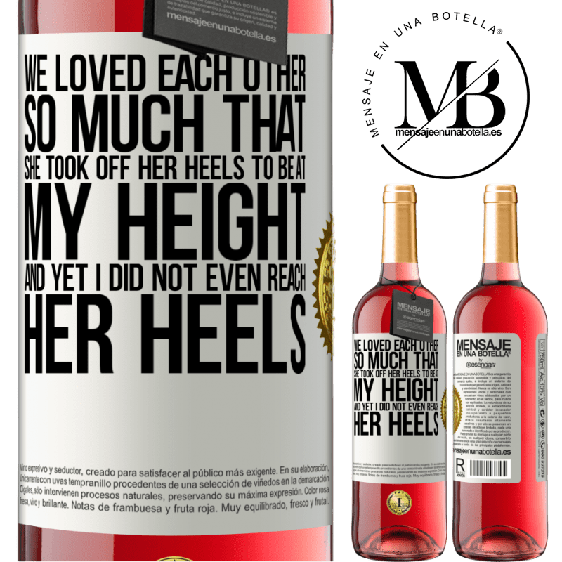 24,95 € Free Shipping | Rosé Wine ROSÉ Edition We loved each other so much that she took off her heels to be at my height, and yet I did not even reach her heels White Label. Customizable label Young wine Harvest 2020 Tempranillo