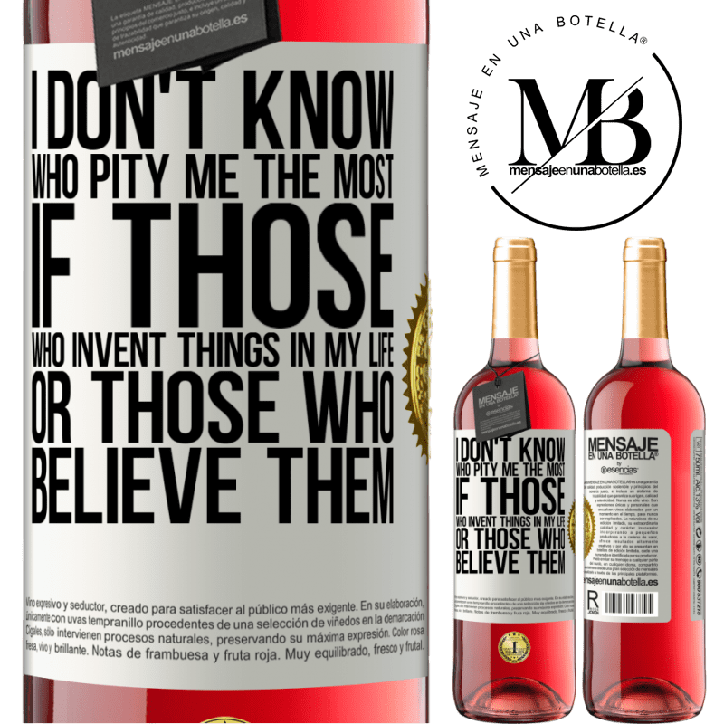 24,95 € Free Shipping | Rosé Wine ROSÉ Edition I don't know who pity me the most, if those who invent things in my life or those who believe them White Label. Customizable label Young wine Harvest 2020 Tempranillo