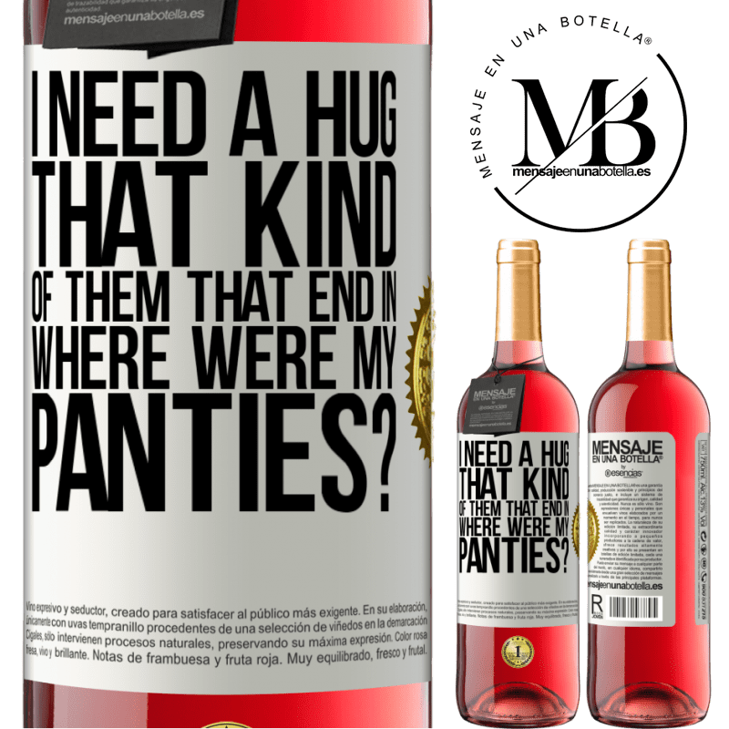 24,95 € Free Shipping | Rosé Wine ROSÉ Edition I need a hug from those that end in Where were my panties? White Label. Customizable label Young wine Harvest 2020 Tempranillo