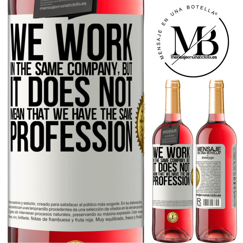 24,95 € Free Shipping | Rosé Wine ROSÉ Edition That we work in the same company does not mean that we have the same profession White Label. Customizable label Young wine Harvest 2020 Tempranillo