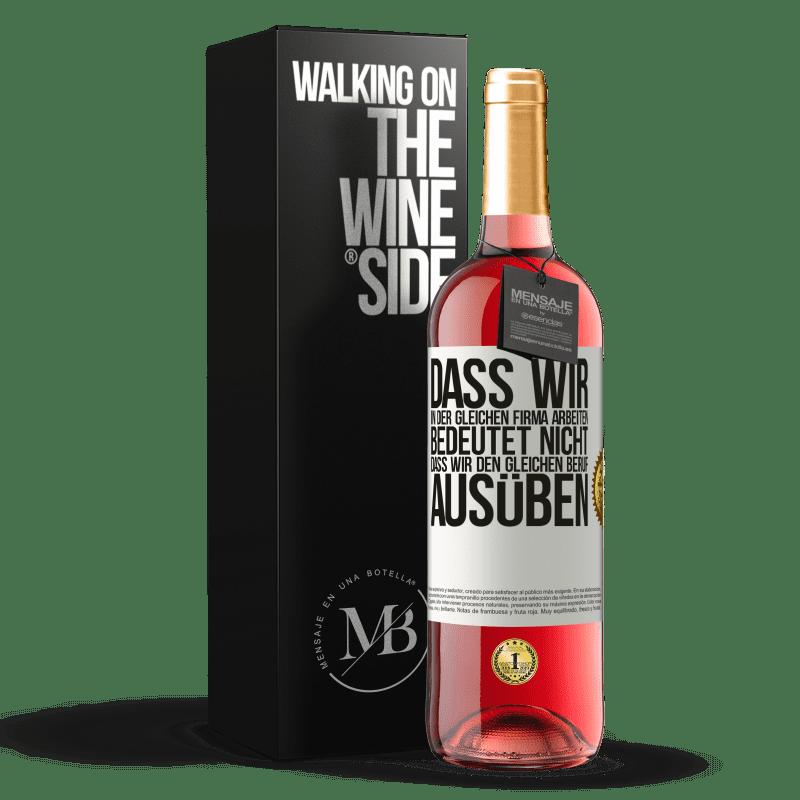 24,95 € Kostenloser Versand | Roséwein ROSÉ Ausgabe Dass wir in der gleichen Firma arbeiten, bedeutet nicht, dass wir den gleichen Beruf ausüben Weißes Etikett. Anpassbares Etikett Junger Wein Ernte 2020 Tempranillo