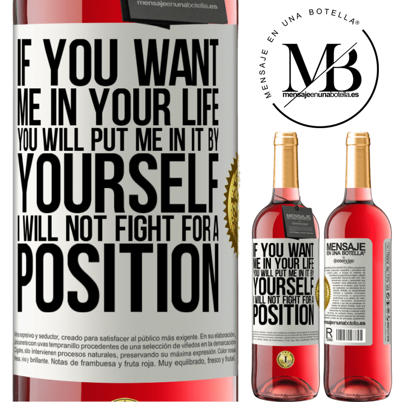 24,95 € Free Shipping   Rosé Wine ROSÉ Edition If you love me in your life, you will put me in it yourself. I will not fight for a position White Label. Customizable label Young wine Harvest 2020 Tempranillo