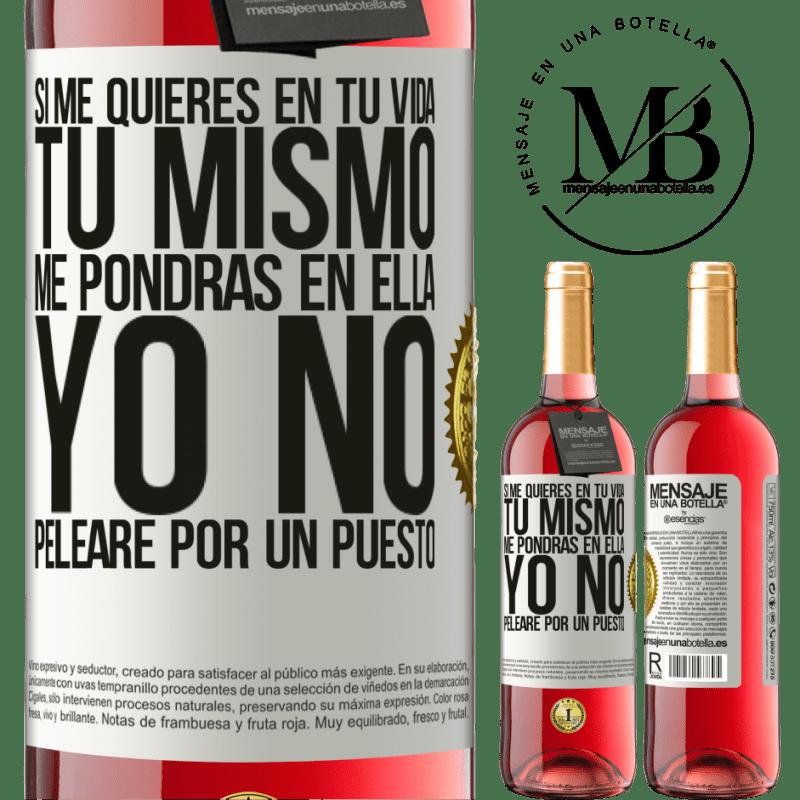 24,95 € Envoi gratuit | Vin rosé Édition ROSÉ Si vous m'aimez dans votre vie, vous m'y mettrez vous-même. Je ne me battrai pas pour un poste Étiquette Blanche. Étiquette personnalisable Vin jeune Récolte 2020 Tempranillo