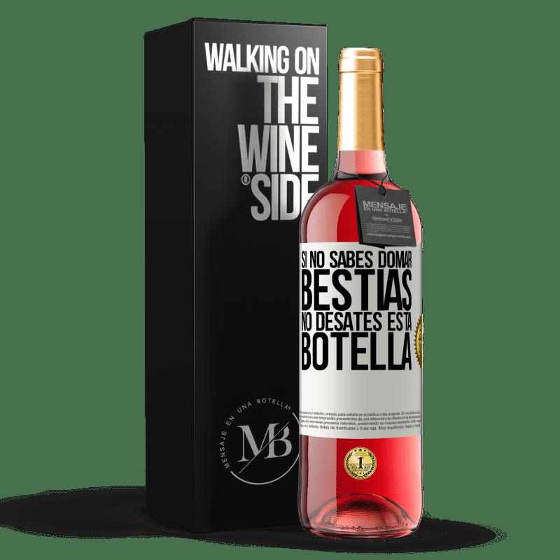 24,95 € Envoi gratuit   Vin rosé Édition ROSÉ Si vous ne savez pas comment dompter les bêtes, ne détachez pas cette bouteille Étiquette Blanche. Étiquette personnalisable Vin jeune Récolte 2020 Tempranillo