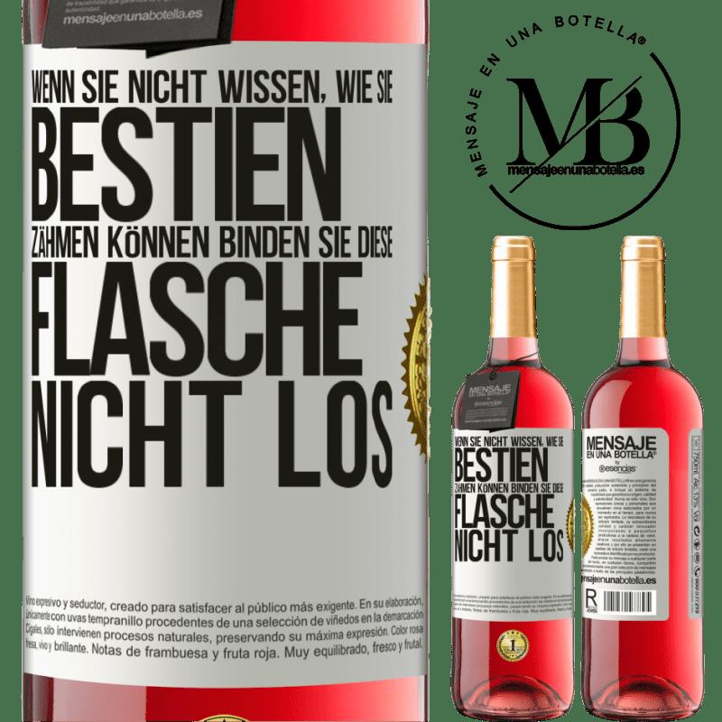 24,95 € Kostenloser Versand   Roséwein ROSÉ Ausgabe Wenn Sie nicht wissen, wie Sie Bestien zähmen können, binden Sie diese Flasche nicht los Weißes Etikett. Anpassbares Etikett Junger Wein Ernte 2020 Tempranillo