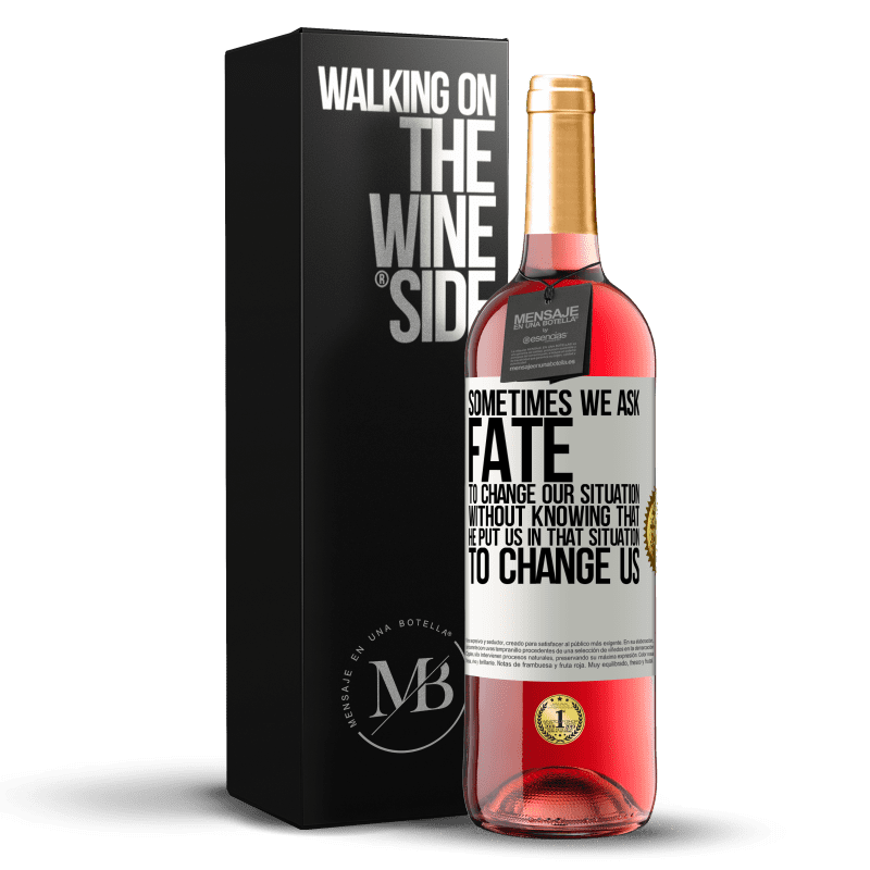 24,95 € Free Shipping | Rosé Wine ROSÉ Edition Sometimes we ask fate to change our situation without knowing that he put us in that situation, to change us White Label. Customizable label Young wine Harvest 2020 Tempranillo