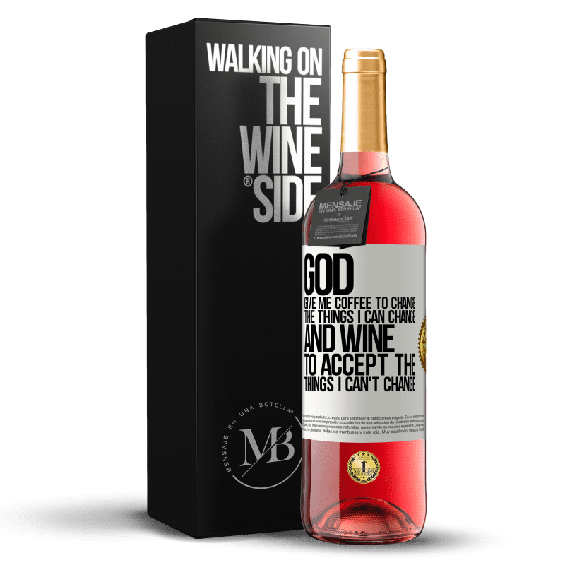24,95 € Free Shipping | Rosé Wine ROSÉ Edition God, give me coffee to change the things I can change, and he came to accept the things I can't change White Label. Customizable label Young wine Harvest 2020 Tempranillo
