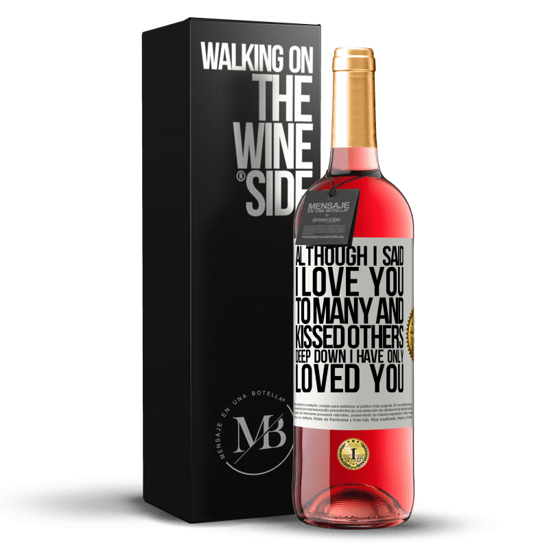 24,95 € Free Shipping | Rosé Wine ROSÉ Edition Although I said I love you to many and kissed others, deep down I have only loved you White Label. Customizable label Young wine Harvest 2020 Tempranillo