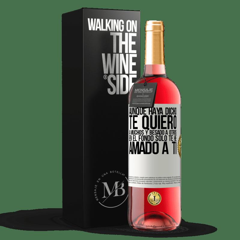 24,95 € Envoi gratuit   Vin rosé Édition ROSÉ Bien que j'aie dit je t'aime à beaucoup et embrassé les autres, au fond je ne t'aimais que Étiquette Blanche. Étiquette personnalisable Vin jeune Récolte 2020 Tempranillo