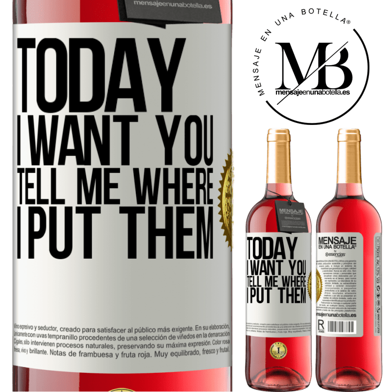 24,95 € Free Shipping   Rosé Wine ROSÉ Edition Today I want you. Tell me where I put them White Label. Customizable label Young wine Harvest 2020 Tempranillo