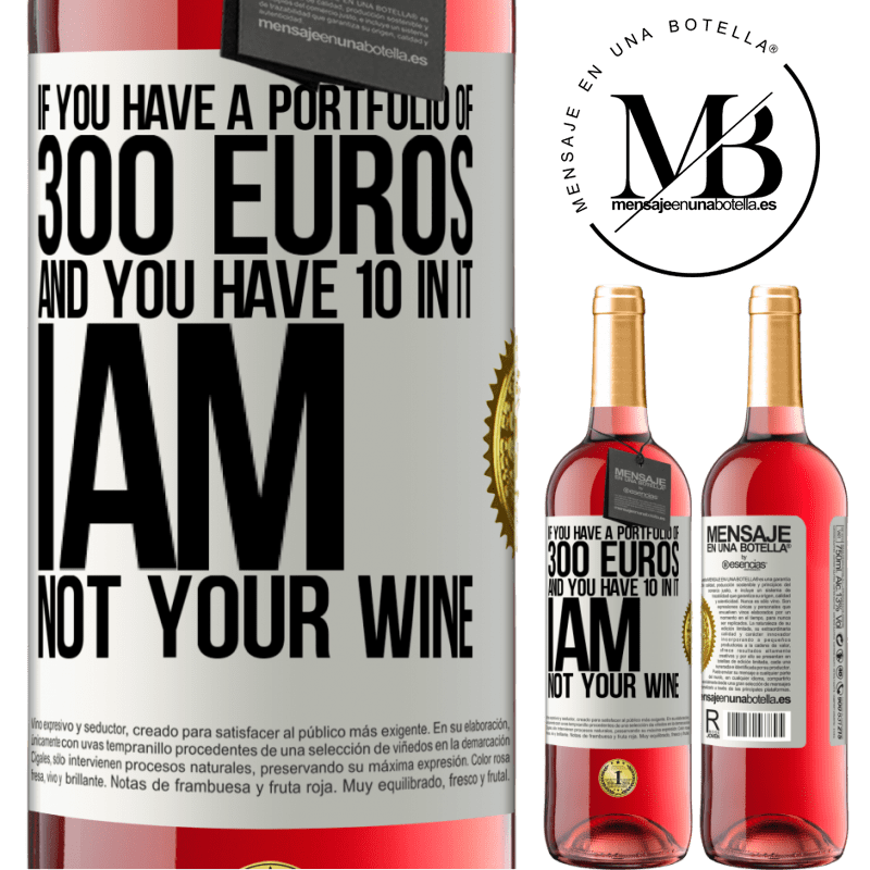 24,95 € Free Shipping | Rosé Wine ROSÉ Edition If you have a portfolio of 300 euros and you have 10 in it, I am not your wine White Label. Customizable label Young wine Harvest 2020 Tempranillo