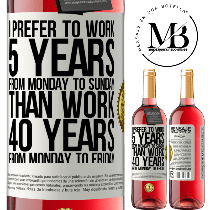 24,95 € Free Shipping | Rosé Wine ROSÉ Edition I prefer to work 5 years from Monday to Sunday, than work 40 years from Monday to Friday White Label. Customizable label Young wine Harvest 2020 Tempranillo