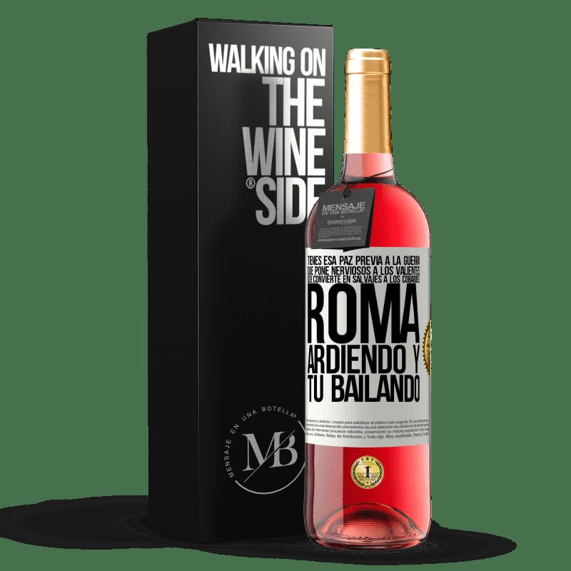 24,95 € Envoi gratuit | Vin rosé Édition ROSÉ Vous avez cette paix d'avant-guerre qui rend les courageux nerveux, qui rend les lâches sauvages. Rome brûle et tu danses Étiquette Blanche. Étiquette personnalisable Vin jeune Récolte 2020 Tempranillo