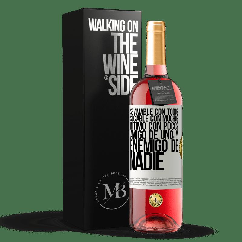 24,95 € Envoi gratuit | Vin rosé Édition ROSÉ Soyez gentil avec tout le monde, sociable avec beaucoup, intime avec peu, ami d'un et ennemi de personne Étiquette Blanche. Étiquette personnalisable Vin jeune Récolte 2020 Tempranillo