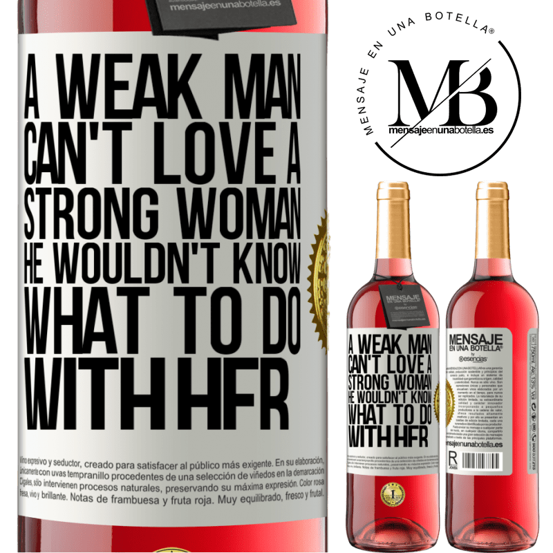 24,95 € Free Shipping | Rosé Wine ROSÉ Edition A weak man can't love a strong woman, he wouldn't know what to do with her White Label. Customizable label Young wine Harvest 2020 Tempranillo