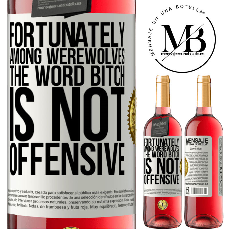 24,95 € Free Shipping   Rosé Wine ROSÉ Edition Fortunately among werewolves, the word bitch is not offensive White Label. Customizable label Young wine Harvest 2020 Tempranillo