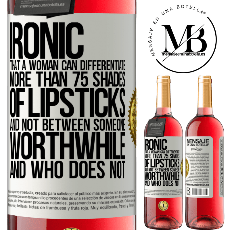 24,95 € Free Shipping | Rosé Wine ROSÉ Edition Ironic. That a woman can differentiate more than 75 shades of lipsticks and not between someone worthwhile and who does not White Label. Customizable label Young wine Harvest 2020 Tempranillo