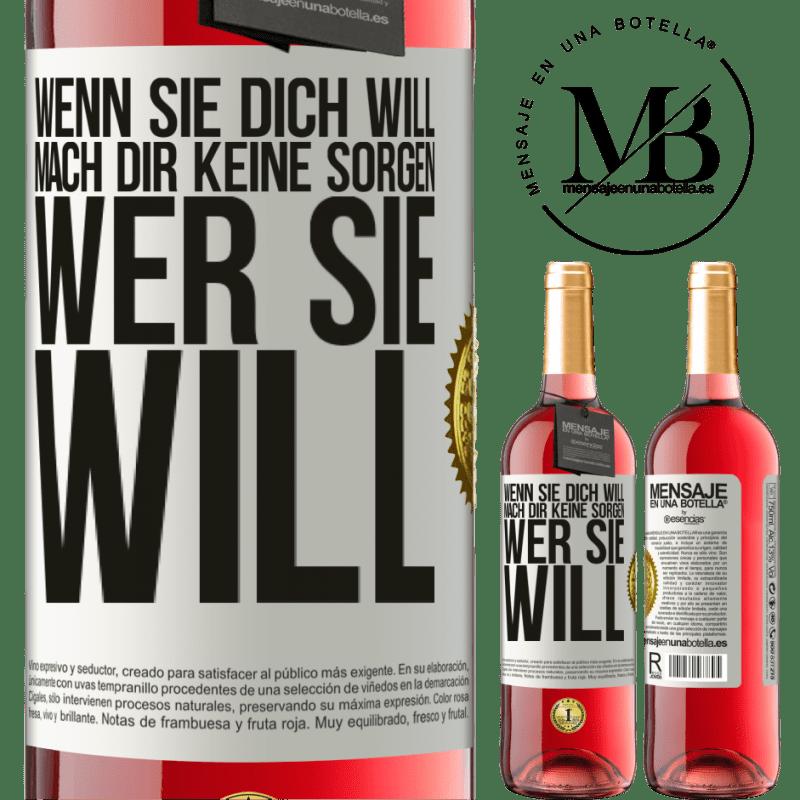 24,95 € Kostenloser Versand | Roséwein ROSÉ Ausgabe Wenn sie dich will, mach dir keine Sorgen, wer sie will Weißes Etikett. Anpassbares Etikett Junger Wein Ernte 2020 Tempranillo
