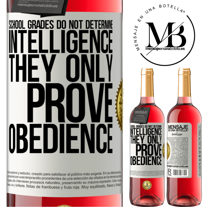 24,95 € Free Shipping   Rosé Wine ROSÉ Edition School grades do not determine intelligence. They only prove obedience White Label. Customizable label Young wine Harvest 2020 Tempranillo