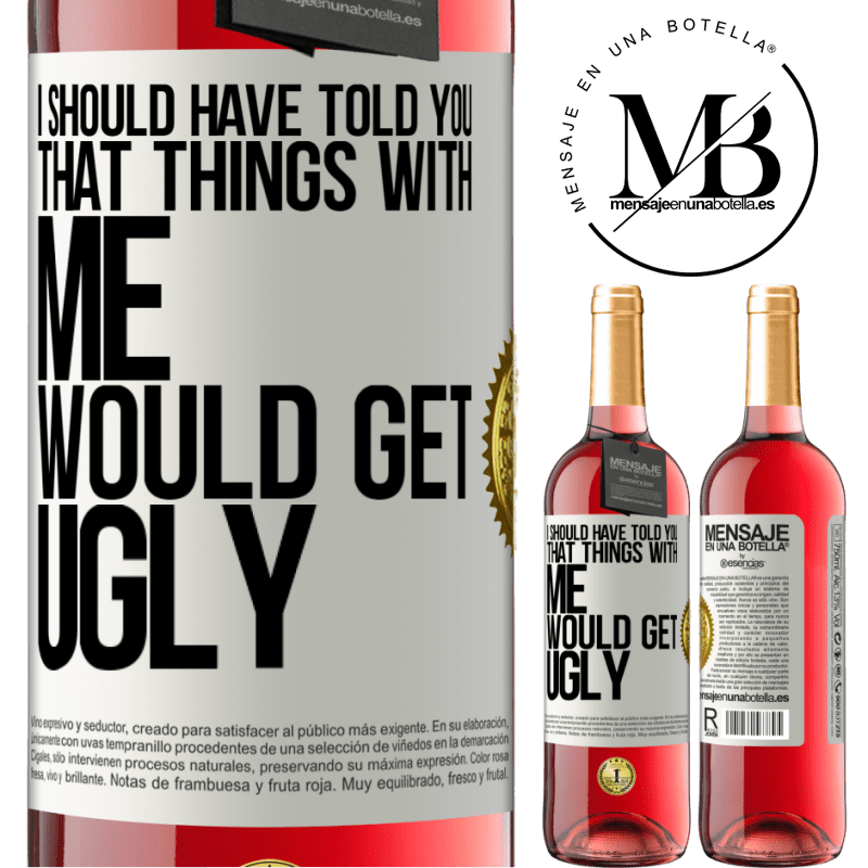 24,95 € Free Shipping   Rosé Wine ROSÉ Edition I should have told you that things with me would get ugly White Label. Customizable label Young wine Harvest 2020 Tempranillo