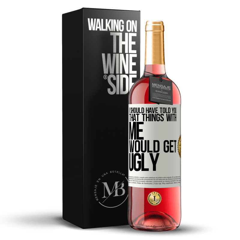 24,95 € Free Shipping | Rosé Wine ROSÉ Edition I should have told you that things with me would get ugly White Label. Customizable label Young wine Harvest 2020 Tempranillo