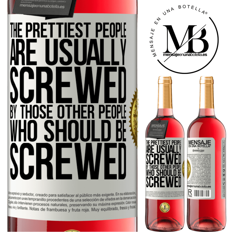 24,95 € Free Shipping   Rosé Wine ROSÉ Edition The prettiest people are usually screwed by those other people who should be screwed White Label. Customizable label Young wine Harvest 2020 Tempranillo