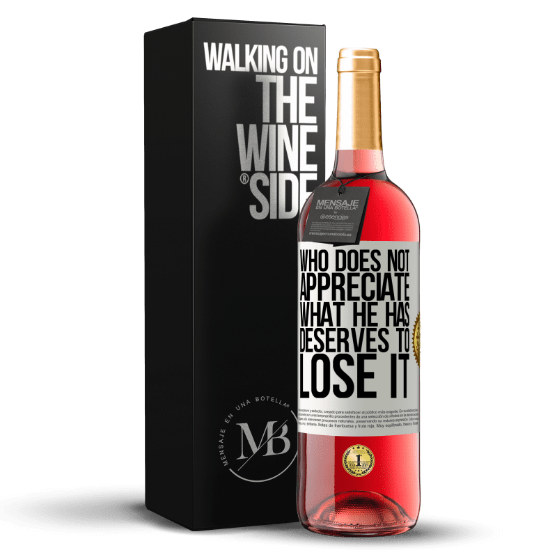 24,95 € Free Shipping | Rosé Wine ROSÉ Edition Who does not appreciate what he has, deserves to lose it White Label. Customizable label Young wine Harvest 2020 Tempranillo