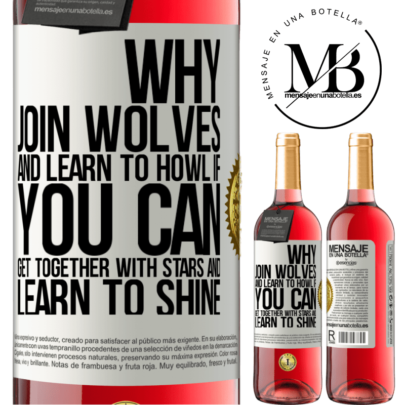 24,95 € Free Shipping | Rosé Wine ROSÉ Edition Why join wolves and learn to howl, if you can get together with stars and learn to shine White Label. Customizable label Young wine Harvest 2020 Tempranillo