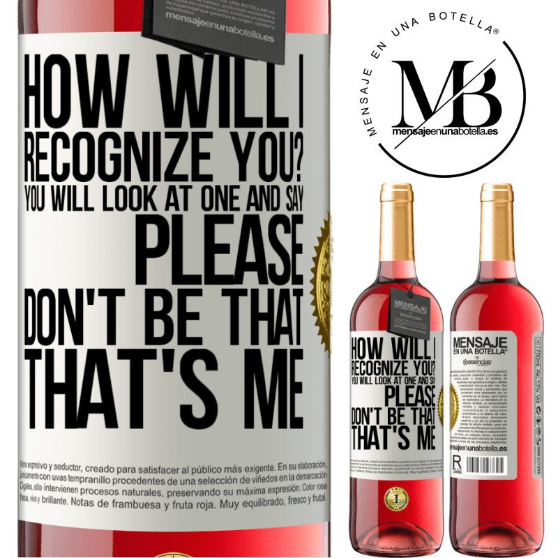 24,95 € Free Shipping   Rosé Wine ROSÉ Edition How will i recognize you? You will look at one and say please, don't be that. That's me White Label. Customizable label Young wine Harvest 2020 Tempranillo