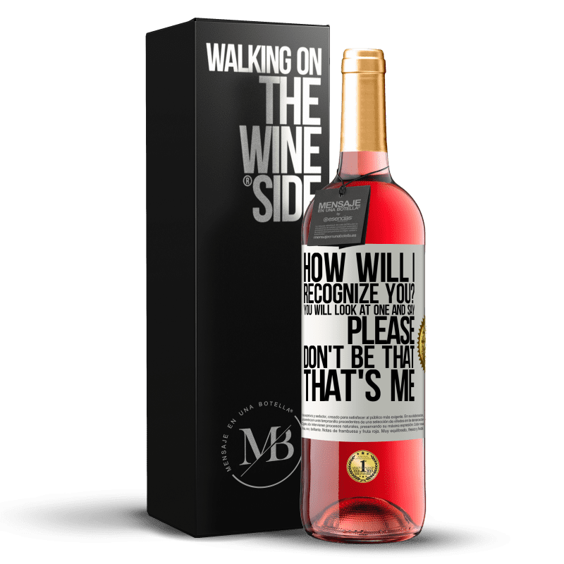 24,95 € Free Shipping | Rosé Wine ROSÉ Edition How will i recognize you? You will look at one and say please, don't be that. That's me White Label. Customizable label Young wine Harvest 2020 Tempranillo
