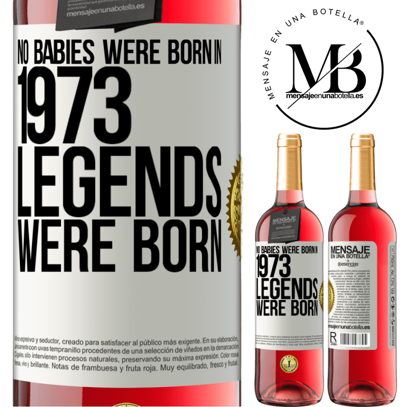 24,95 € Free Shipping   Rosé Wine ROSÉ Edition No babies were born in 1973. Legends were born White Label. Customizable label Young wine Harvest 2020 Tempranillo
