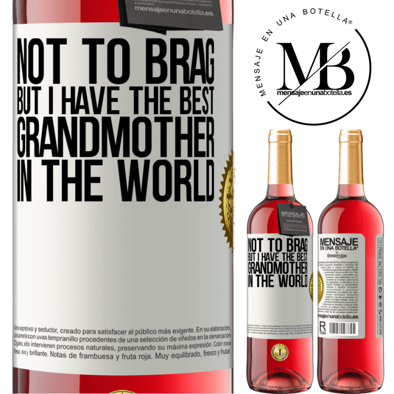 24,95 € Free Shipping   Rosé Wine ROSÉ Edition Not to brag, but I have the best grandmother in the world White Label. Customizable label Young wine Harvest 2020 Tempranillo